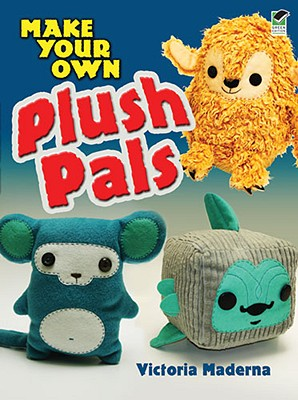 Make Your Own Plush Pals By Maderna, Victoria